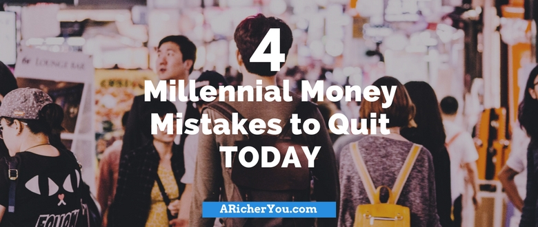 4 Millennial Money Mistakes to Quit TODAY