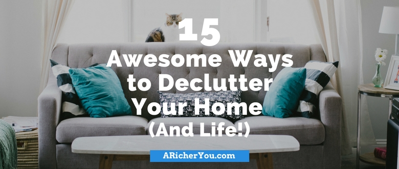 15 Awesome Ways to Declutter Your Home (And Life!)