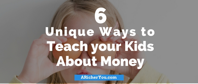 6 Unique Ways to Teach your Kids About Money