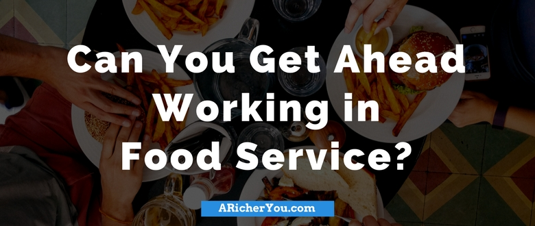 Can You Get Ahead Working in Food Service
