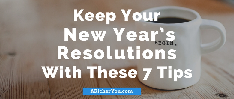 Keep Your New Year's Resolutions With These 7 Tips