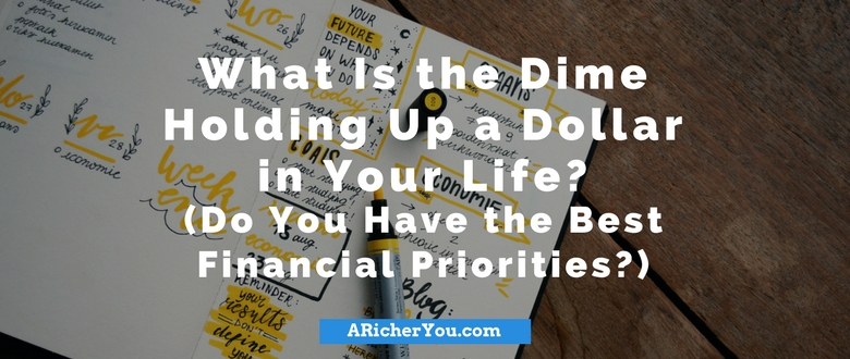 What Is the Dime Holding Up a Dollar in Your Life? (Do You Have the Best Financial Priorities?)