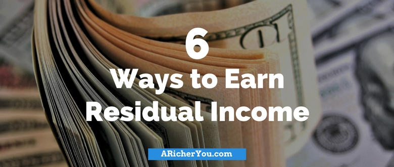 6 Ways to Earn Residual Income