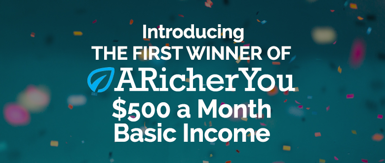 Here's the First Winner of a Free $500/Month Basic Income From A Richer You