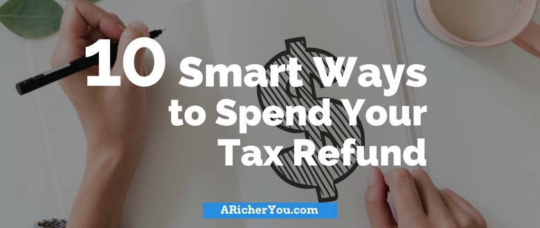 10 Smart Ways to Spend Your Tax Refund
