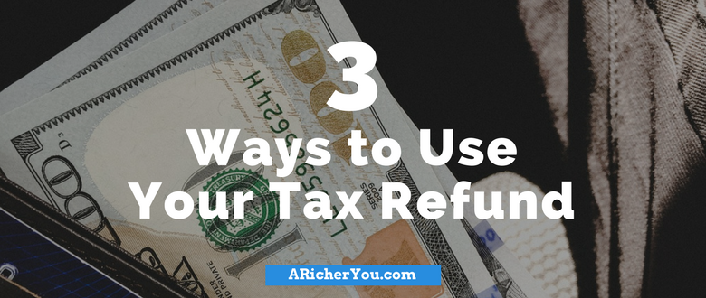 3 Ways to Use Your Tax Refund