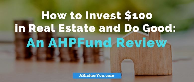 How to invest $100 in real estate and do good: An AHPFund Review