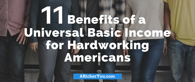 11 Benefits of a Universal Basic Income for Hardworking Americans