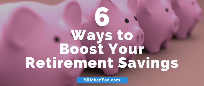 6 Ways to Boost Your Retirement Savings