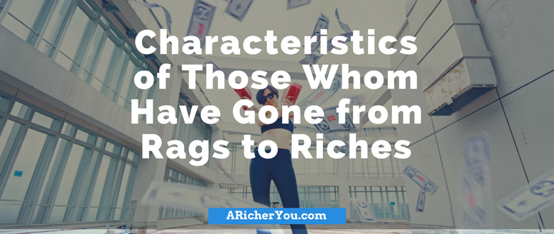 Characteristics of Those Whom Have Gone from Rags to Riches