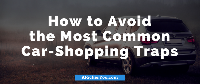 How to Avoid the Most Common Car-Shopping Traps