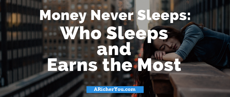 Money Never Sleeps – Who Sleeps and Earns the Most