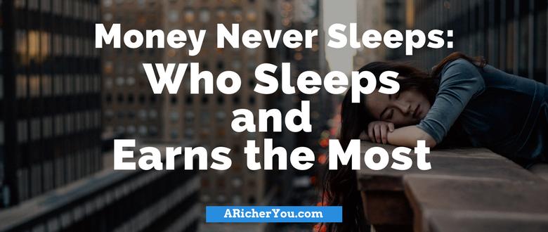 Money Never Sleeps – Who Sleeps and Earns the Most