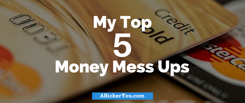 My Top 5 Money Mess Ups