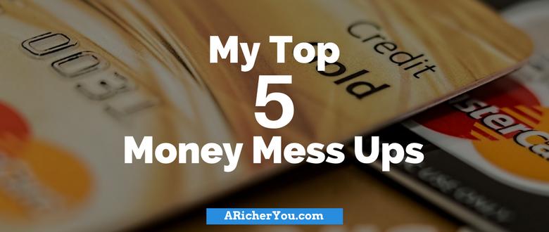 My Top 5 Money Mess Ups