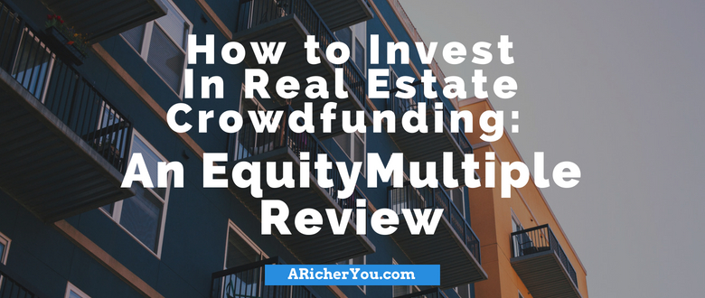 How to Invest In Real Estate Crowdfunding: An EquityMultiple Review