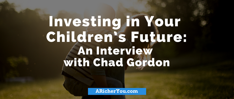 Investing in Your Children's Future: An Interview with Chad Gordon
