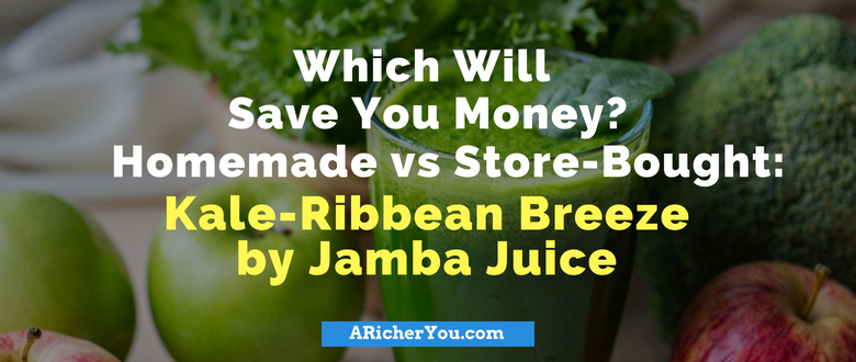 Which Will Save You Money? Homemade vs Store-Bought: Kale-Ribbean Breeze by Jamba Juice
