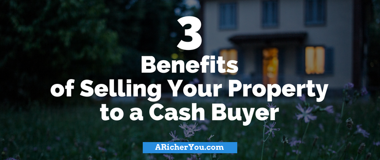 3 Benefits of Selling Your Property to a Cash Buyer