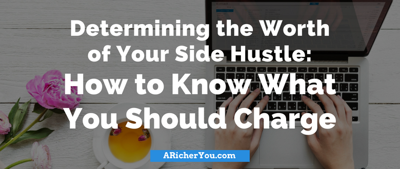 Determining the Worth of Your Side Hustle: How to Know What You Should Charge