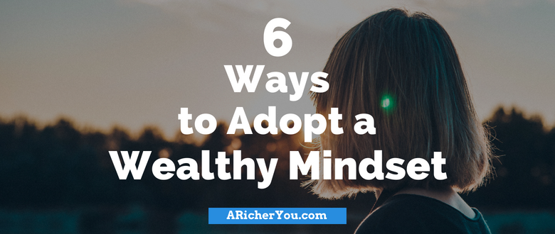 6 Ways to Adopt a Wealthy Mindset