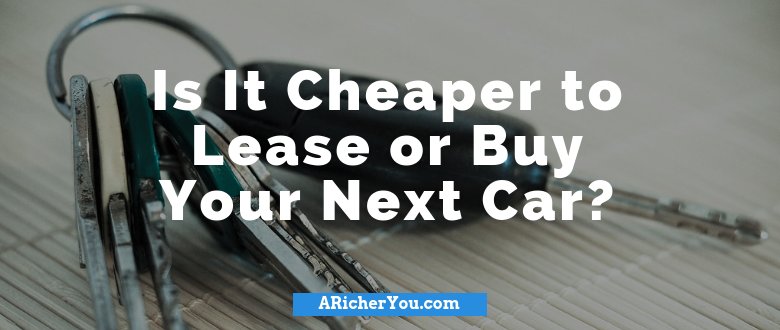 Is It Cheaper to Lease or Buy Your Next Car?