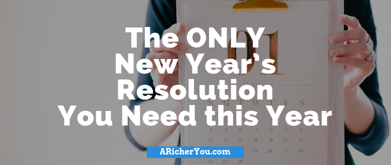 The ONLY New Year's Resolution You Need this Year