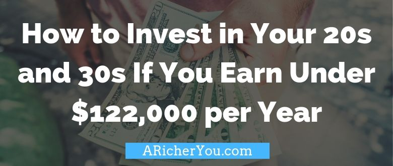 How to Invest in Your 20s and 30s If You Earn Under $122,000 per Year