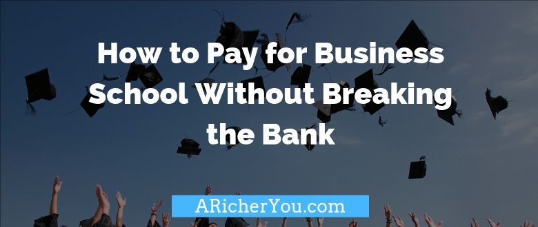 How to Pay for Business School Without Breaking the Bank