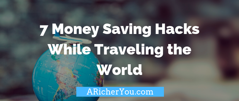 7 Money Saving Hacks While Traveling the World