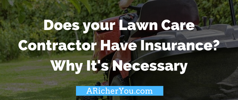 Does your Lawn Care Contractor Have Insurance? Why It's Necessary